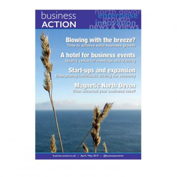 Business Action April / May 2019 | Independent North Devon-based business magazine | North Devon business news